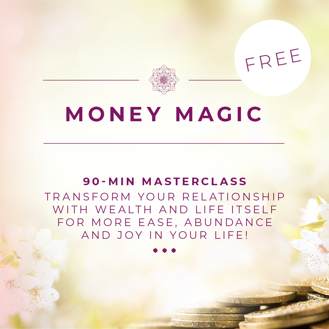 90-Min Masterclass Transform your relationship with wealth and life itself for more ease, abundance and joy in your life!